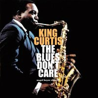 The Blues Don't Care — King Curtis