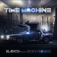 Time Machine — Blanco, Ricky Valenz