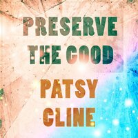 Preserve The Good — Patsy Cline
