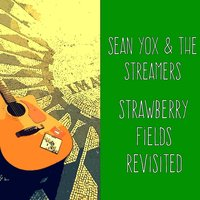 Strawberry Fileds Revisited — Sean Yox & the Streamers