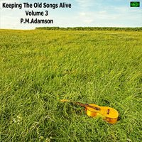 Keeping the Old Songs Alive, Vol. 3 — P.M.Adamson