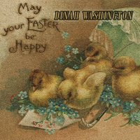 May your Easter be Happy — Dinah Washington