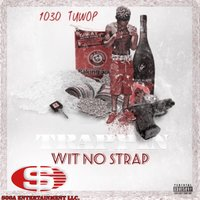 Trap with No Strap — 1030 Tuwop