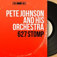 627 Stomp — Don Byas, Joe Turner, Hot Lips Page, Pete Johnson and His Orchestra