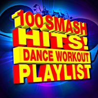 100 Smash Hits! Dance Workout Playlist — Workout Remix Factory