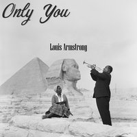 Only You — Louis Armstrong