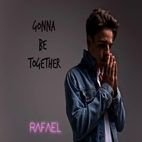 Gonna Be Together — Rafael
