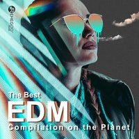 The Best EDM Compilation on the Planet: Electro House, Festival Music, Workout EDM — сборник