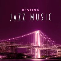 Resting Jazz Music – Calming Sounds to Rest, Stress Relief with Jazz Music, Smooth Piano — Smooth Jazz Band