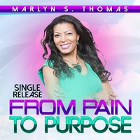 From Pain to Purpose — Marlyn S. Thomas