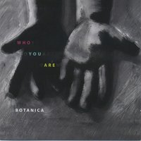 Who You Are — Botanica