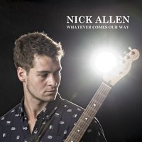 Whatever Comes Our Way — Nick Allen