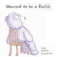 Wanted to Be a Foolish - EP — Soda Bubles Foundation