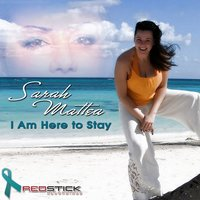 I Am Here to Stay (Nadia's Song) — Sarah Mattea