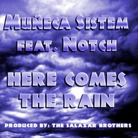 Here Come's the Rain — Muneca Sistem feat. Notch