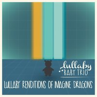 Lullaby Renditions of Imagine Dragons — Lullaby Baby Trio