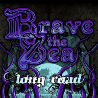 Long Road — Brave the Sea