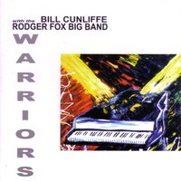 Warriors — Bill Cunliffe, The Rodger Fox Big Band