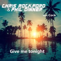 Give Me Tonight — Chris Rockford & Phil Dinner feat. Coco