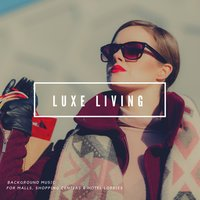 Luxe Living - Background Music For Malls, Shopping Centers & Hotel Lobbies — Gavin Villarreal