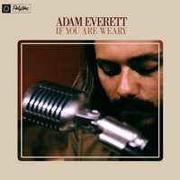 If You Are Weary — Adam Everett