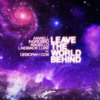 Leave The World Behind — Axwell, Sebastian Ingrosso, Steve Angello, Laidback Luke, Deborah Cox
