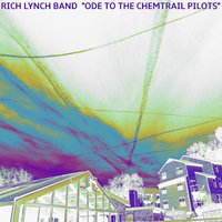 Ode to the Chemtrail Pilots — Rich Lynch Band