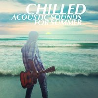 Chilled Acoustic Sounds For Summer — сборник