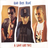 A Love Like This — Bad Boys Blue