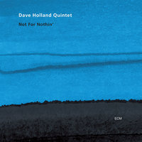 Not For Nothin' — Dave Holland Quintet