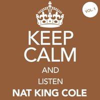Keep Calm and Listen Nat King Cole (Vol. 01) — Nat King Cole