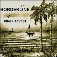 Borderline — King Harvest