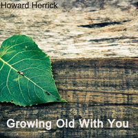 Growing Old With You — Howard Herrick