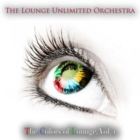 The Colors of Lounge, Vol. 1 — The Lounge Unlimited Orchestra
