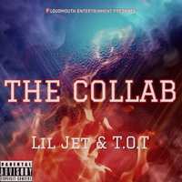 The Collab — T.O.T, Lil Jet