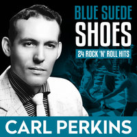 Blue Suede Shoes - Carl Perkins 24 Rock 'n' Roll Hits — C. Perkins