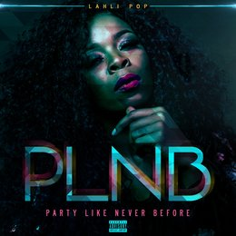 PLNB (Party Like Never Before) — LahliPop