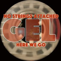 No Strings Attached / Here We Go — GEL