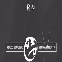 Str8 Authentic — Reeko Squeeze