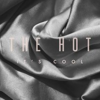 It's Cool — The Hot