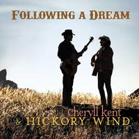 Following a Dream — Cheryll Kent & Hickory Wind