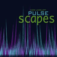 Pulse Scapes — Dario Lanzellotti