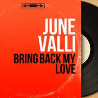 Bring Back My Love — June Valli