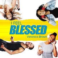 I Feel Blessed — Veronica Brown