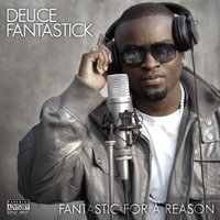 Fantastick for a Reason — Deuce Fantastick