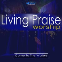 Come to the Waters — Living Praise