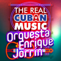 The Real Cuban Music - Orquesta Enrique Jorrín — Orquesta Enrique Jorrin