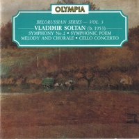 Vladimir Soltan: Symphony No. 2; Symphony Poem; Melody and Chorale & Cello Concerto — Boris Raisky, Belorussian State TV and Radio Orchestra, Vladimir Soltan