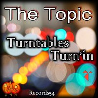 Turntables Turn'in — The Topic