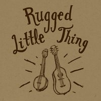 Rugged Little Thing — Rugged Little Thing